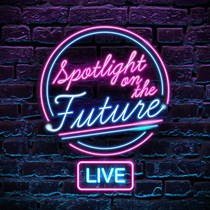 SPOTLIGHT ON THE FUTURE LIVE